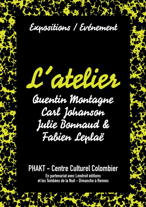 L'Atlier, du 27février au 7 avril 2017 : avec Quentin MONTAGEN, Carl JOHANSON, Julie BONNAUD et Fabien LEPLAE