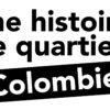 Une Histoire de Quartier Colombier